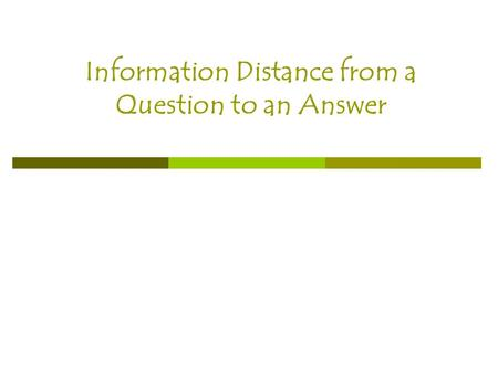 Information Distance from a Question to an Answer.