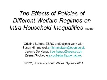 The Effects of Policies of Different Welfare Regimes on Intra-Household Inequalities (new title) Cristina Santos, ESRC project joint work with Susan Himmelweit.