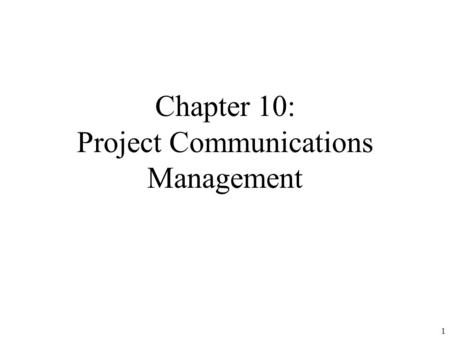Chapter 10: Project Communications <strong>Management</strong>