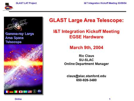 GLAST LAT Project I&T Integration Kickoff Meeting 03/09/04 Online 1 GLAST Large Area Telescope: I&T Integration Kickoff Meeting EGSE Hardware March 9th,
