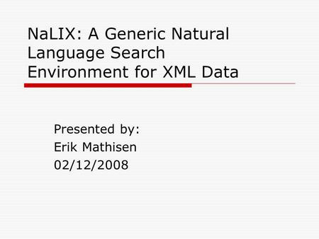 NaLIX: A Generic Natural Language Search Environment for XML Data Presented by: Erik Mathisen 02/12/2008.