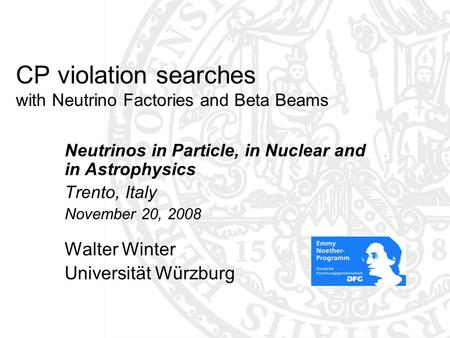CP violation searches with Neutrino Factories and Beta Beams Neutrinos in Particle, in Nuclear and in Astrophysics Trento, Italy November 20, 2008 Walter.