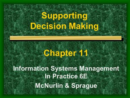 Supporting Decision Making Chapter 11 Information Systems Management In Practice 6E McNurlin & Sprague.