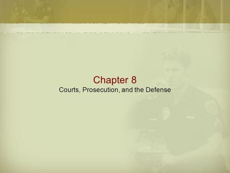 Chapter 8 Courts, Prosecution, and the Defense. Overview  Abstract Goals of the Court System  Provide for an open and impartial forum for seeking the.
