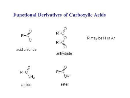 Functional Derivatives of Carboxylic Acids. Nomenclature: the functional derivatives' names are derived from the common or IUPAC names of the corresponding.