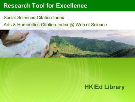 Research Tool for Excellence Social Sciences Citation Index Arts & Humanities Citation Web of Science HKIEd Library.