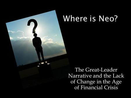 Where is Neo? The Great-Leader Narrative and the Lack of Change in the Age of Financial Crisis.
