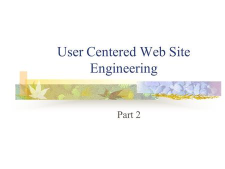 User Centered Web Site Engineering Part 2. Iterative Process of User-Centered Web Engineering Prototype Evaluate Discovery Maintenance Implementation.
