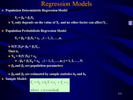1-1 Regression Models  Population Deterministic Regression Model Y i =  0 +  1 X i u Y i only depends on the value of X i and no other factor can affect.