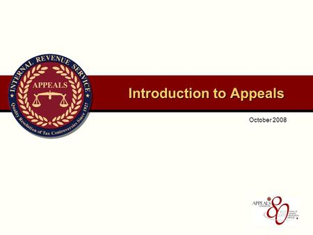 October 2008 Introduction to Appeals. OFFICE OF APPEALS 2 Appeals Founded In 1927, the IRS established an administrative appeal process to resolve tax.