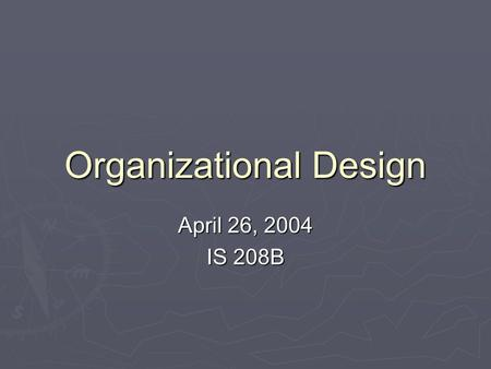 Organizational Design April 26, 2004 IS 208B. Today's topics 1. Social networks and network organizations: what's the difference? } Coordination issues.