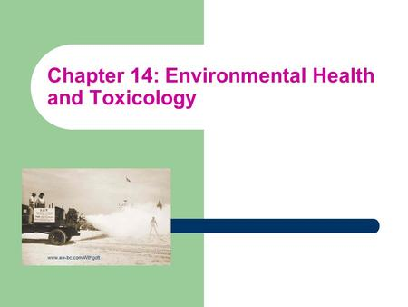 Chapter 14: Environmental Health and Toxicology www.aw-bc.com/Withgott.