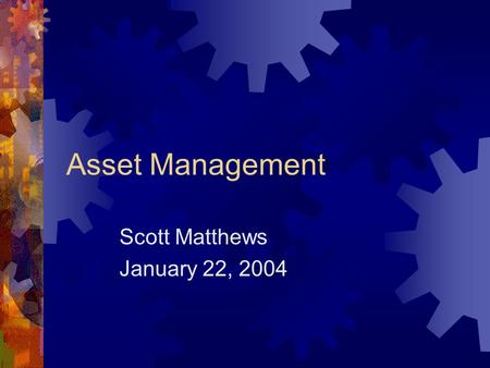Asset Management Scott Matthews January 22, 2004.