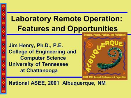 Laboratory Remote Operation: Features and Opportunities Jim Henry, Ph.D., P.E. College of Engineering and Computer Science University of Tennessee at Chattanooga.