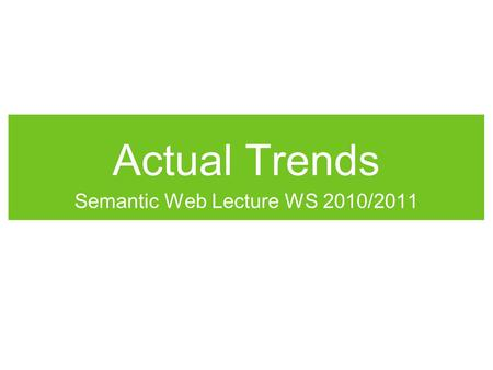 Actual Trends Semantic Web Lecture WS 2010/2011. What's next? W3C view:  Look at Semantic Web activity: