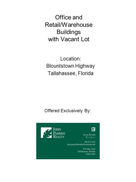 Office and Retail/Warehouse Buildings with Vacant Lot Location: Blountstown Highway Tallahassee, Florida Offered Exclusively By: