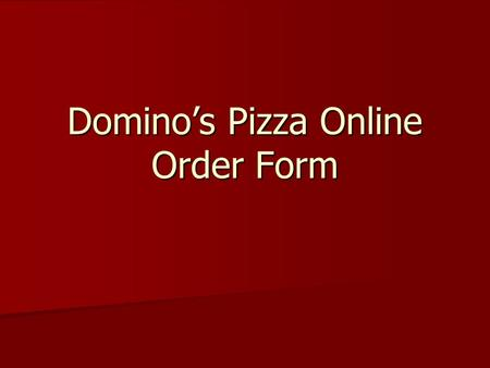 Domino's Pizza Online Order Form. Design Usable by anyone familiar with a web browser and using the Internet. Usable by anyone familiar with a web browser.