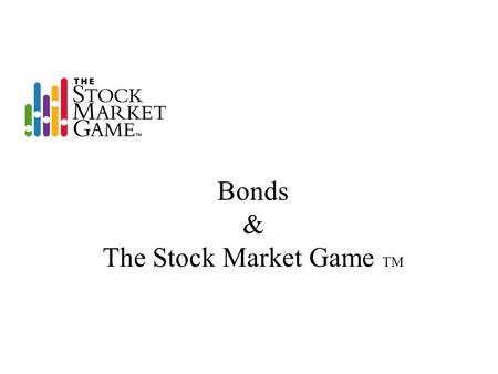 Bonds & The Stock Market Game TM. Bonds in General Universe of domestic bonds is greater than 3 million bonds US Treasuries Municipals (State & Local)