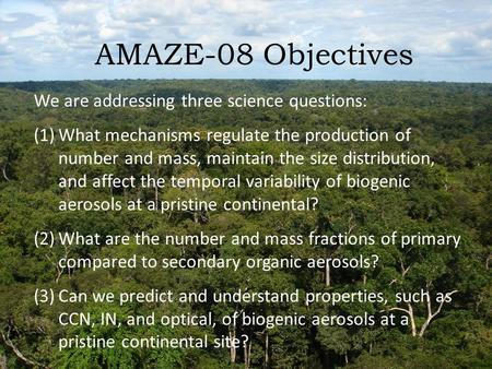 AMAZE-08 Objectives We are addressing three science questions: (1)What mechanisms regulate the production of number and mass, maintain the size distribution,