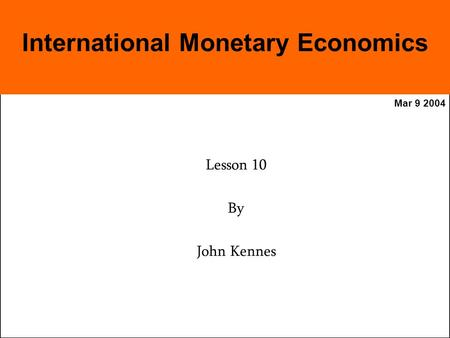 Mar 9 2004 Lesson 10 By John Kennes International Monetary Economics.