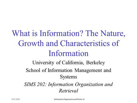 8/31/2000Information Organization and Retrieval What is Information? The Nature, Growth and Characteristics of Information University of California, Berkeley.