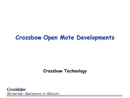 Crossbow Open Mote Developments Crossbow Technology.