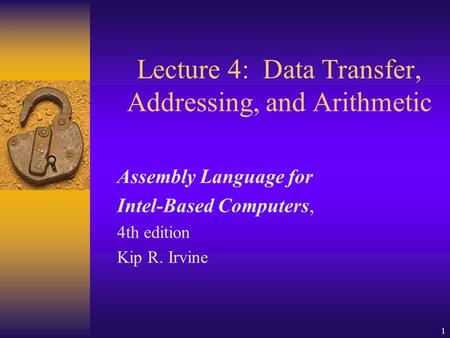 1 Lecture 4: Data Transfer, Addressing, and Arithmetic Assembly Language for Intel-Based Computers, 4th edition Kip R. Irvine.