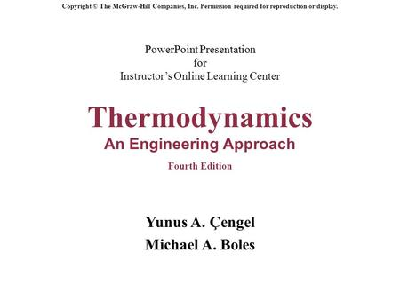 PowerPoint Presentation for PowerPoint Presentation for Instructor's Online Learning Center Thermodynamics An Engineering Approach Fourth Edition Yunus.