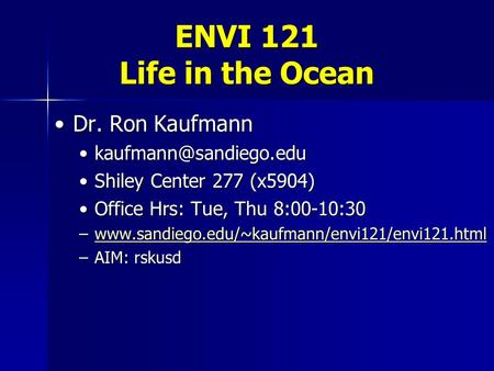 ENVI 121 Life in the Ocean Dr. Ron KaufmannDr. Ron Kaufmann Shiley Center 277 (x5904)Shiley Center 277 (x5904)