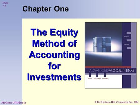 © The McGraw-Hill Companies, Inc., 2004 Slide 1-1 McGraw-Hill/Irwin Chapter One The Equity Method of Accounting for Investments.