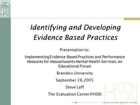 Human Services Research Institute Identifying and Developing Evidence Based Practices Presentation to: Implementing Evidence-Based Practices and Performance.