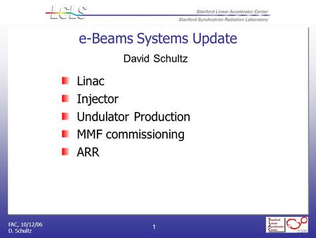 FAC, 10/12/06 D. Schultz 1 e-Beams Systems Update Linac Injector Undulator Production MMF commissioning ARR David Schultz.