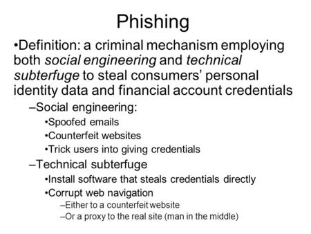 Phishing Definition: a criminal mechanism employing both social engineering and technical subterfuge to steal consumers' personal identity data and financial.