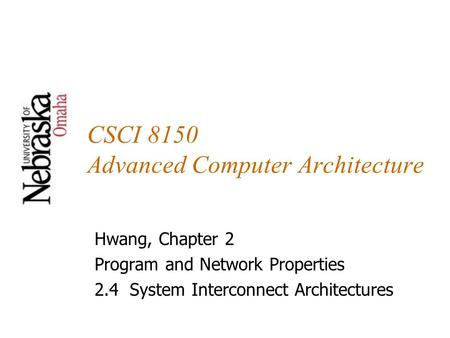 CSCI 8150 Advanced Computer Architecture Hwang, Chapter 2 Program and Network Properties 2.4 System Interconnect Architectures.