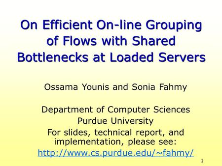 1 Ossama Younis and Sonia Fahmy Department of Computer Sciences Purdue University For slides, technical report, and implementation, please see: