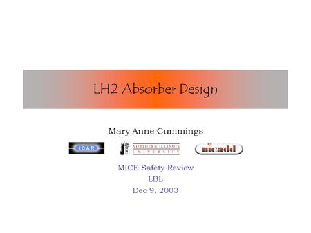 LH2 Absorber Design Mary Anne Cummings MICE Safety Review LBL Dec 9, 2003.
