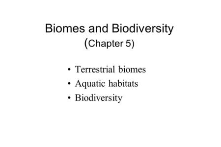 Biomes and Biodiversity ( Chapter 5) Terrestrial biomes Aquatic habitats Biodiversity.