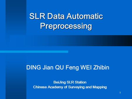 1 SLR Data Automatic Preprocessing BeiJing SLR Station Chinese Academy of Surveying and Mapping DING Jian QU Feng WEI Zhibin.