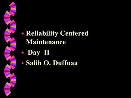 W Reliability Centered Maintenance w Day II w Salih O. Duffuaa.
