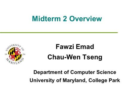 Midterm 2 Overview Fawzi Emad Chau-Wen Tseng Department of Computer Science University of Maryland, College Park.