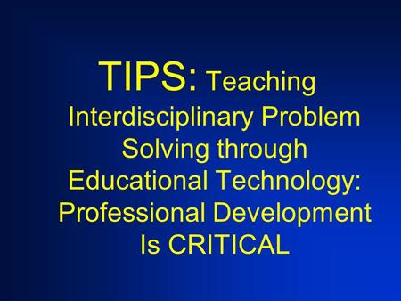TIPS: Teaching Interdisciplinary Problem Solving through Educational Technology: Professional Development Is CRITICAL.