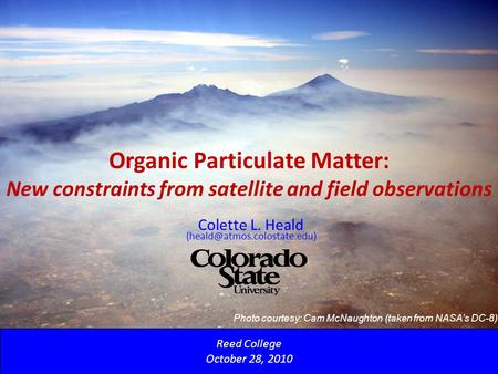 Organic Particulate Matter: New constraints from satellite and field observations Reed College October 28, 2010 Colette L. Heald