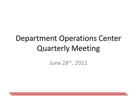 Department Operations Center Quarterly Meeting June 28 th, 2011.