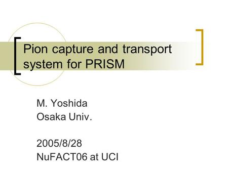 Pion capture and transport system for PRISM M. Yoshida Osaka Univ. 2005/8/28 NuFACT06 at UCI.