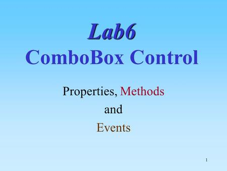 1 Lab6 Lab6 ComboBox Control Properties, Methods and Events.