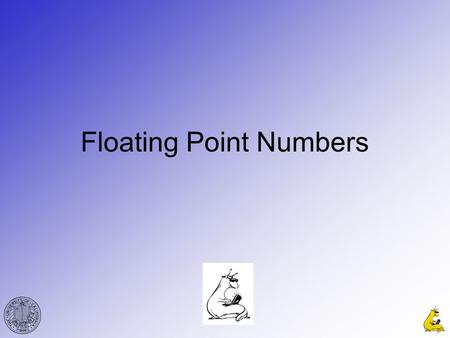 Floating Point Numbers. CMPE12cGabriel Hugh Elkaim 2 Floating Point Numbers Registers for real numbers usually contain 32 or 64 bits, allowing 2 32 or.