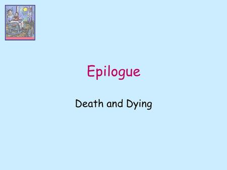Epilogue Death and Dying. The Dying Person's Emotions Kubler-Ross's Five Stages Denial Anger Bargaining Depression Acceptance.