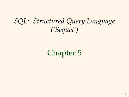 1 SQL: Structured Query Language ('Sequel') Chapter 5.