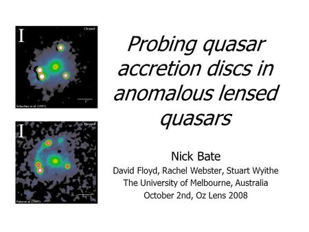 Probing quasar accretion discs in anomalous lensed quasars Nick Bate David Floyd, Rachel Webster, Stuart Wyithe The University of Melbourne, Australia.