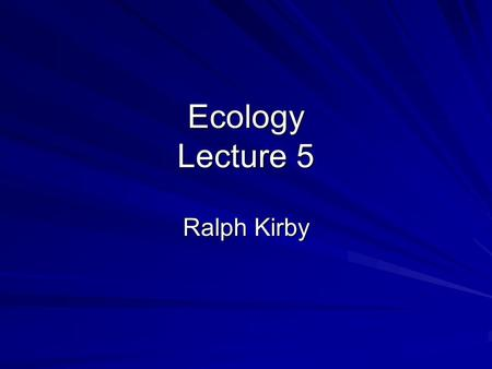 Ecology Lecture 5 Ralph Kirby.